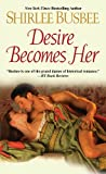 Desire Becomes Her, Shirlee Busbee, 1420118455