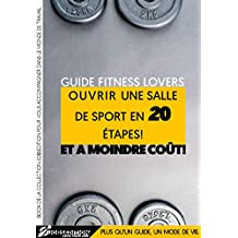 Ouvrir une salle de sport en 20 étapes et à moindre coût (JOBSEDITION) (French Edition)