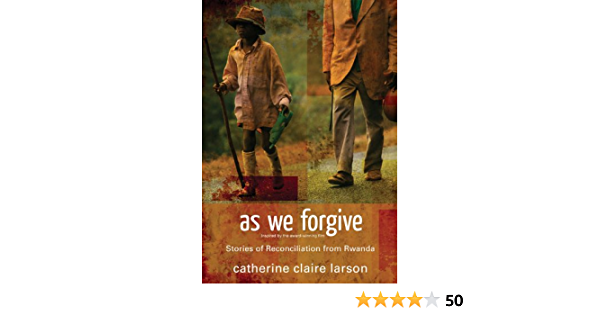 Download As We Forgive Stories Of Reconciliation From Rwanda By Catherine Claire Larson