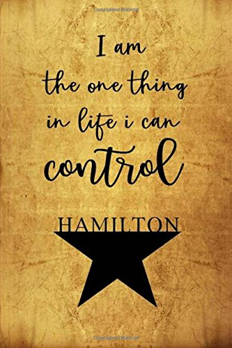 I Am The One Thing In Life I Can Control - Hamilton: Blank Journal, Lyrics And Music, Lined/Ruled Paper And Staff, Manuscript Paper For Notes, ... Gift, Book Notebook Journal 110 Pages 6x9in -