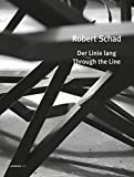 img - for Robert Schad: Through the Line (Kerber Art (Hardcover)) book / textbook / text book