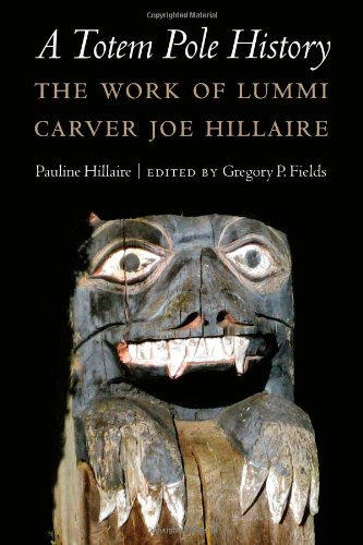 A Totem Pole History: The Work of Lummi Carver Joe Hillaire (Studies in the Anthropology of North American Indians) (Native Poles American Indian Totem)
