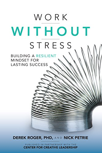 Work without Stress: Building a Resilient Mindset for Lasting Success: Building a Resilient Mindset for Lasting Success by [Roger, Derek, Petrie, Nick]