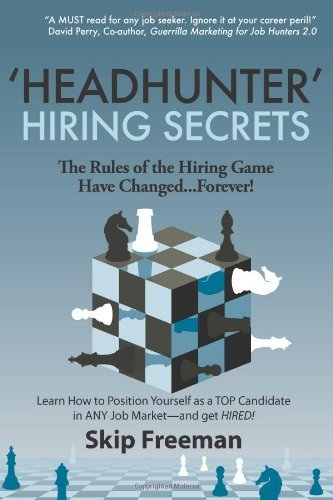 By Skip Freeman - Headhunter Hiring Secrets: The Rules of the Hiring Game Have Changed . . . Forever! (12/20/09)