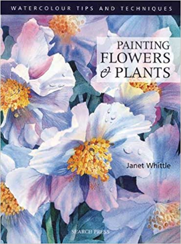 Painting Flowers And Plants Watercolour Tips Techniques Amazoncouk Janet Whittle Books