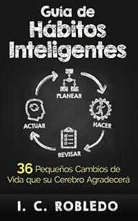 Guía de Hábitos Inteligentes: 36 Pequeños Cambios de Vida que su Cerebro Agradecerá (Spanish