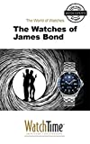 The Watches of James Bond: Guidebook for luxury watches