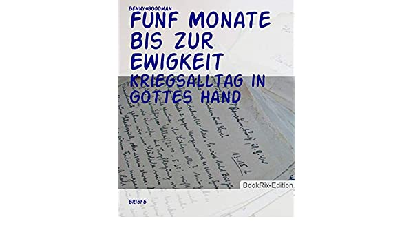 Fünf Monate bis zur Ewigkeit: Kriegsalltag in Gottes Hand (German Edition)