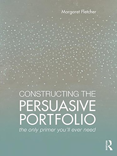 Constructing the Persuasive Portfolio: The Only Primer You'll Ever Need