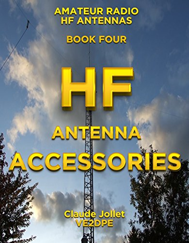 HF Antenna Accessories (Amateur Radio HF Antennas Book 4)