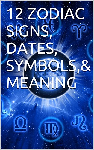 12 Zodiac Signs Dates Symbols Meaning Kindle Edition By