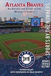 Atlanta Braves: An Interactive Guide to the World of Sports (Sports by the Numbers / History & Trivia) (Volume 1)