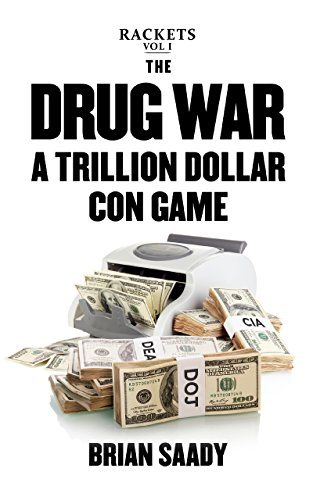 The Drug War: A Trillion Dollar Con Game (Rackets Book 1)