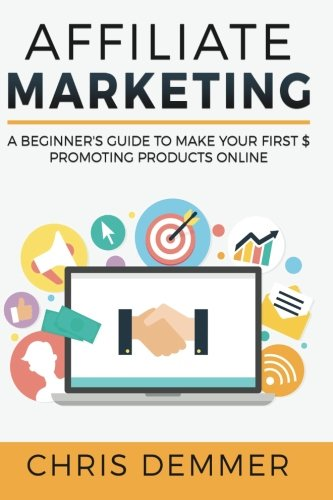 51zKh i99gL - Affiliate Marketing: A Beginner's Guide To Make Your First $ Promoting Products Online (Blogging, Make Money Blogging, Affiliate Marketing, Blogging For Profit, Blogging For Beginners) (Volume 1)