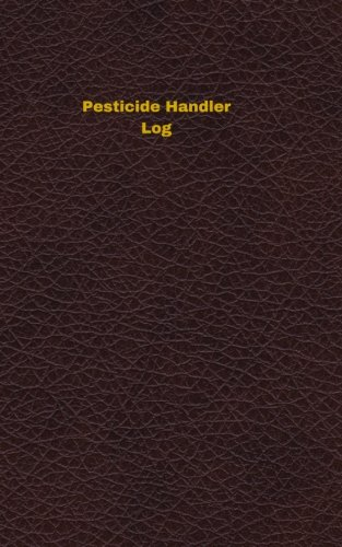 Pesticide Handler Log: Logbook, Journal - 102 pages, 5 x 8 inches (Unique Logbooks/Record Books)