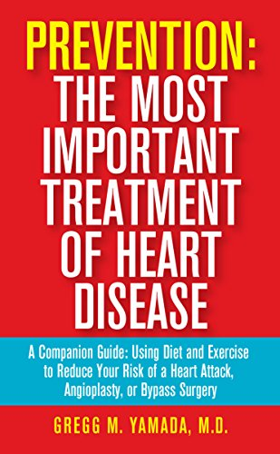 Prevention:  The Most Important Treatment of Heart Disease: A Companion Guide: Using Diet and Exercise to Reduce Your Risk of a Heart Attack, Angioplasty, or Bypass Surgery