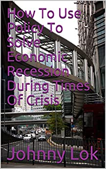 How To Use Policy To Solve Economic Recession During Times Of Crisis