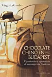 img - for Chocolate Chino en Budapest / Chinese Chocolate In Budapest: Experiencias Y Esperanzas De Una Mujer Sin Fronteras / Experiences and Hopes of a Woman Without Barriers (Spanish Edition) book / textbook / text book