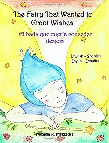 The Fairy That Wanted to Grant Wishes: El hada que queria conceder deseos (English Spanish - Ingles Espanol) ebook