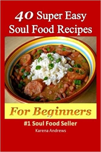 40 super easy soul food recipes for beginners karena andrews 40 super easy soul food recipes for beginners karena andrews 9781505668438 amazon books forumfinder Gallery