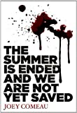 The Summer Is Ended and We Are Not Yet Saved: Written by Joey Comeau, 2013 Edition, Publisher: ChiZine Publications [Paperback]