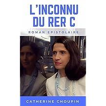L'Inconnu du RER C : roman épistolaire