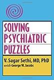 Solving Psychiatric Puzzles, V. Sagar Sethi and George W. Jacobs, 1418466964