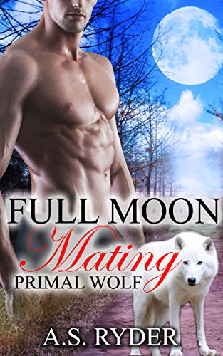 MPREG BREEDING ROMANCE: FULL MOON MATING: Primal Wolf  (M/M First Time Gay Shapeshifter) (Gay Paranormal Romance Short Story Series)
