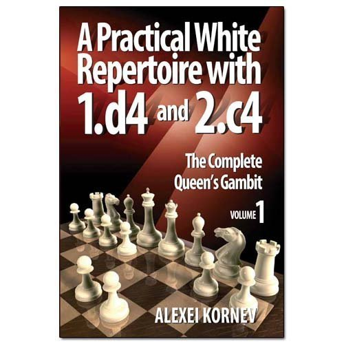 A Practical White Repertoire with 1.D4 and 2.C4: 1: The Complete Queen's Gambit by Alexei Kornev (2013-07-03)