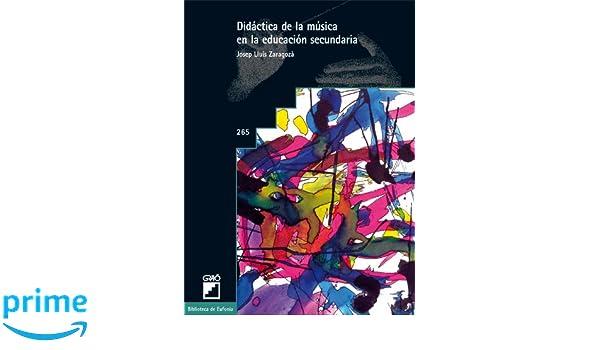 Didáctica de la Música en la Educación Secundaria: 265 Biblioteca De Eufonia: Amazon.es: Josep Lluís Zaragozà: Libros