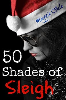 Fifty Shades of Sleigh (XXX-mas Book 5) by [Hale, Maggie]