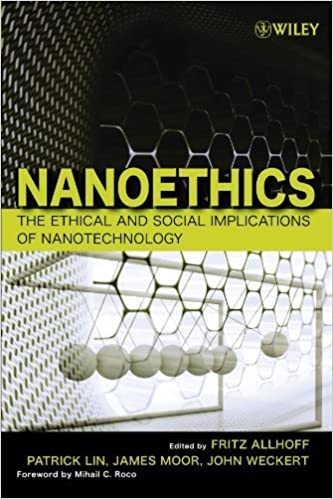 Book Nanoethics: The Ethical and Social Implications of Nanotechnology 1st edition by Allhoff, Fritz, Lin, Patrick, Moor, James, Weckert, John (2007)