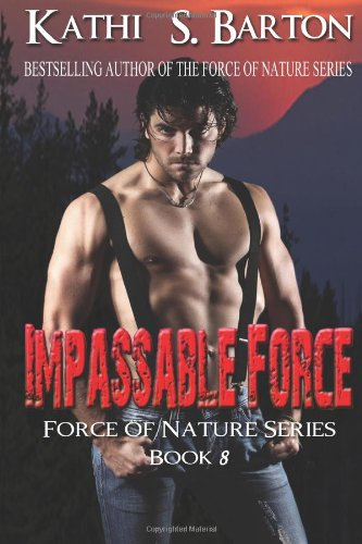 Read Online Impassable Force: Force of Nature Series (Volume 8) PDF