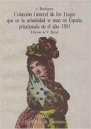 COLECCION GENERAL DE LOS TRAJES QUE EN LA ACTUALIDAD SE USAN EN ESPAÑA PRINCIPIADA EN EL AÑO 1801: Amazon.es: RODRIGUEZ, A.: Libros