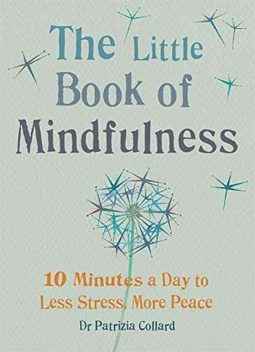 The Little Book of Mindfulness : 10 Minutes a Day to Less Stress