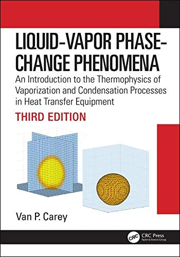 Liquid-Vapor Phase-Change Phenomena: An Introduction to the Thermophysics of Vaporization and Condensation Processes in Heat Transfer Equipment, Third Edition