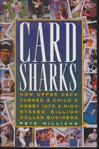 Card Sharks: How Upper Deck Turned a Child's Hobby into a High-Stakes, Billion-Dollar Business ()