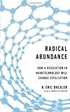 Radical Abundance: How a Revolution in Nanotechnology Will Change Civilization by K. Eric Drexler Picture