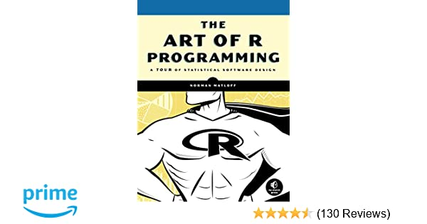 Amazon the art of r programming a tour of statistical software amazon the art of r programming a tour of statistical software design 8601404372872 norman matloff books fandeluxe Images