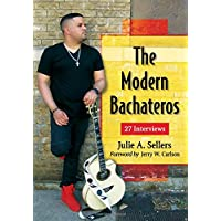 The Modern Bachateros: 27 Interviews