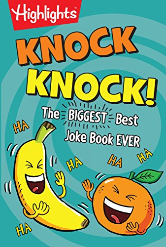 Knock Knock!: The BIGGEST, Best Joke Book EVER (HighlightsTM  Laugh Attack! Joke Books) (Best School Appropriate Jokes)