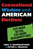 Conventional Wisdom and American Elections, Jody C. Baumgartner and Peter L. Francia, 0742547388