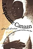 A Separate Canaan: The Making of an Afro-Moravian World in North Carolina, 1763-1840 (Published by the Omohundro Institute of Early American History ... and the University of North Carolina Press)