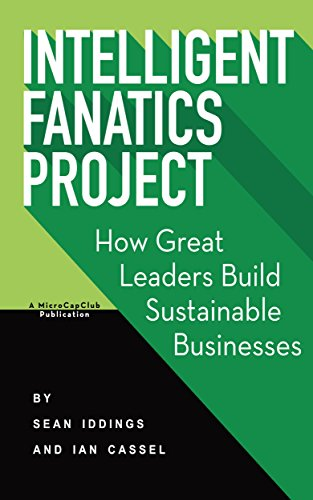 Intelligent Fanatics Project: How Great Leaders Build Sustainable Businesses by [Iddings, Sean, Cassel, Ian]