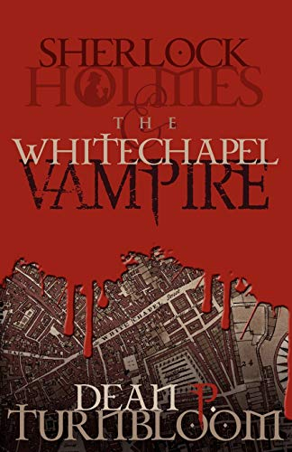 Book: Sherlock Holmes and The Whitechapel Vampire by Dean Turnbloom