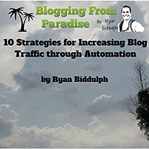 Blogging from Paradise: 10 Strategies for Increasing Blog Traffic Through Automation Audiobook