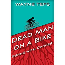 Dead Man on a Bike: Riding with Cancer