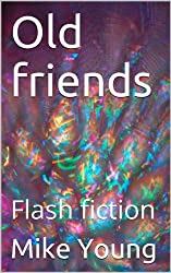 Old friends: Flash fiction