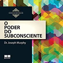 O poder do subconsciente [The Power of the Subconscious] Audiobook by Joseph Murphy Narrated by Felipe Santos