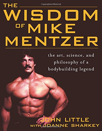Download The Wisdom of Mike Mentzer: The Art, Science and Philosophy of a Bodybuilding Legend PDF